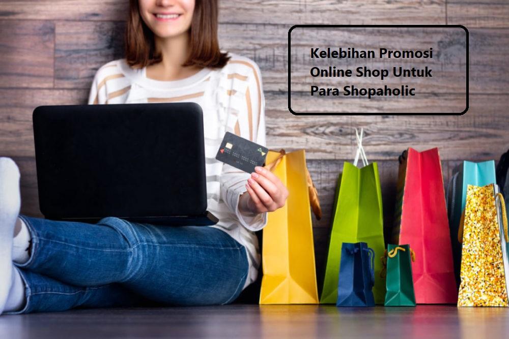 Kelebihan Promosi Online Shop Untuk Para Shopaholic