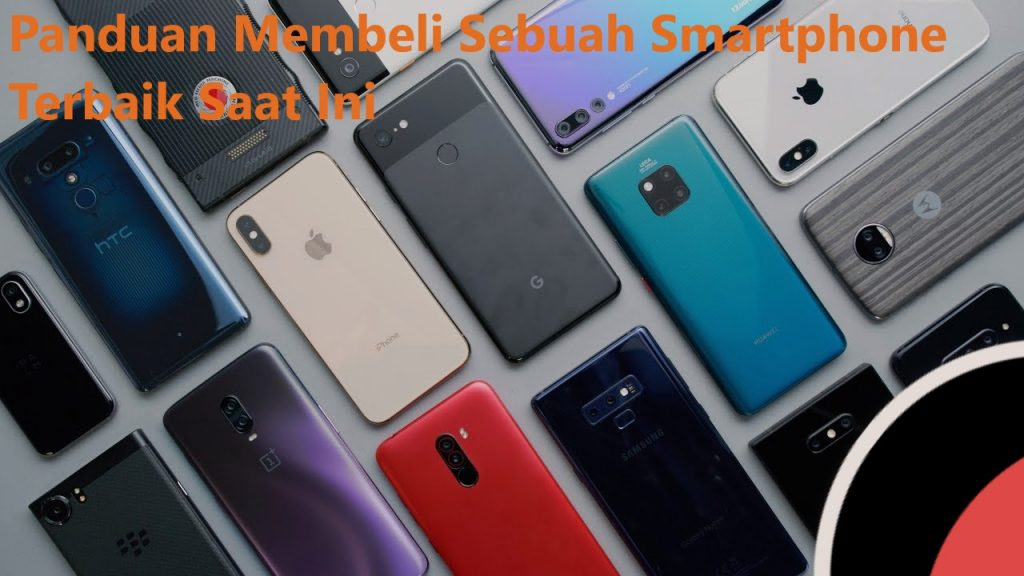 Panduan Membeli Sebuah Smartphone Terbaik Saat Ini
